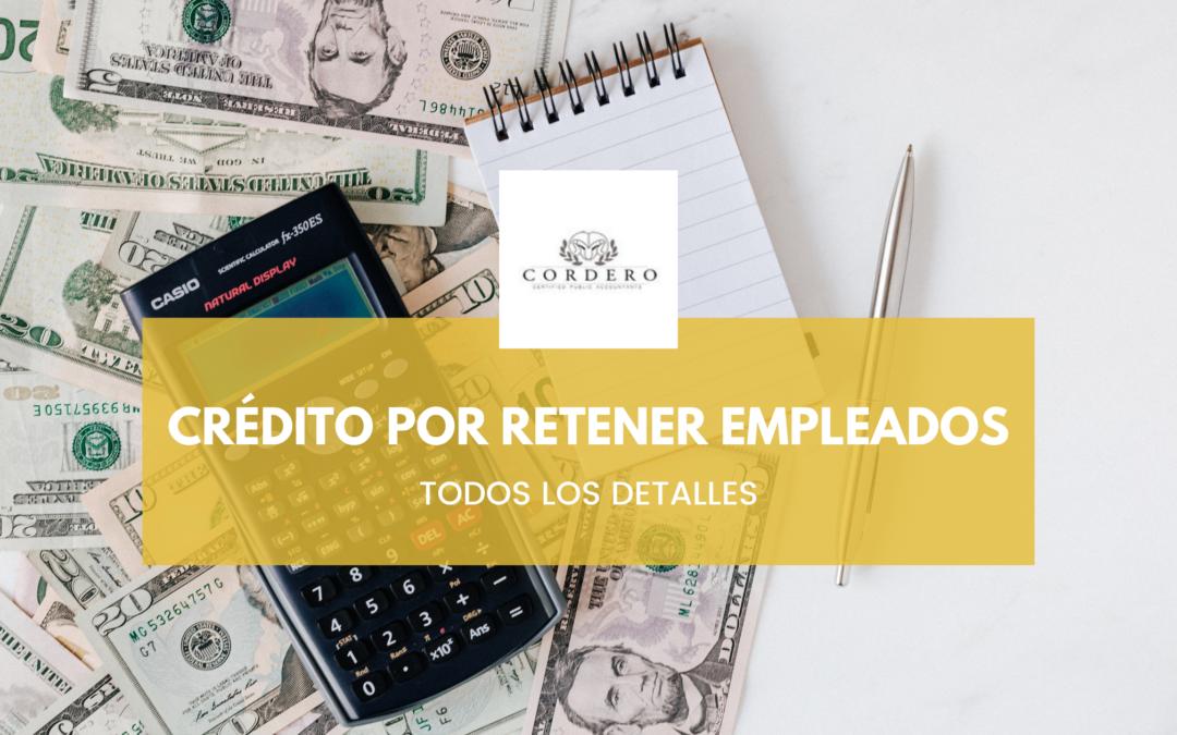 Crédito por retener empleados (COVID – 19): Todas las claves